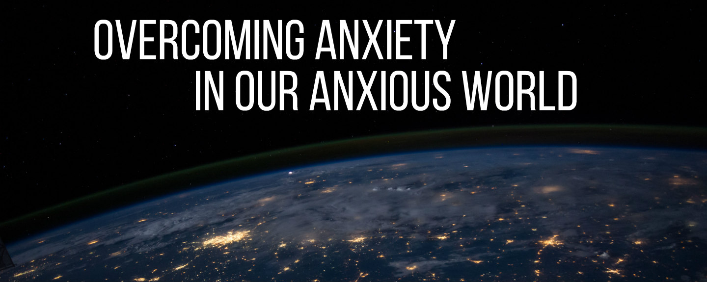 Overcoming Anxiety in Our Anxious World Webinar